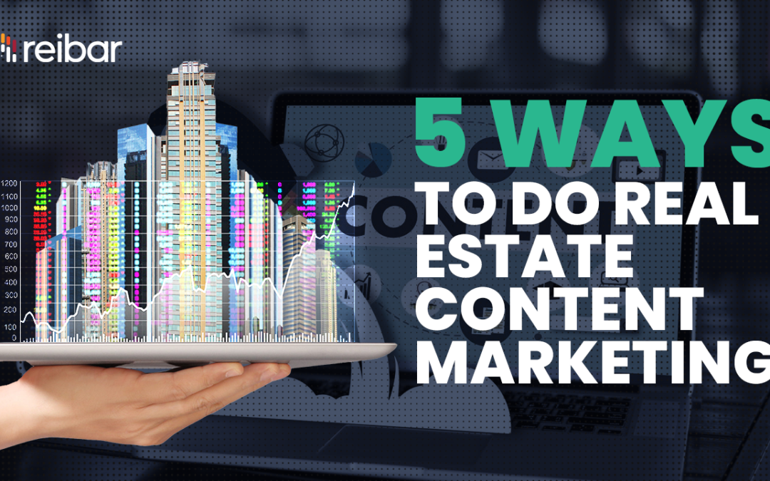5 Ways To Do Real Estate Content Marketing in 2021