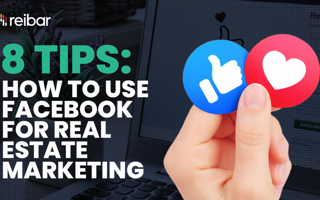 8 Tips: How to Use Facebook for Real Estate Marketing