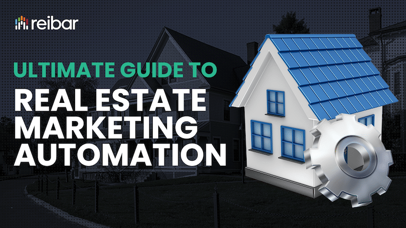 Ultimate Guide To Real Estate Marketing Automation