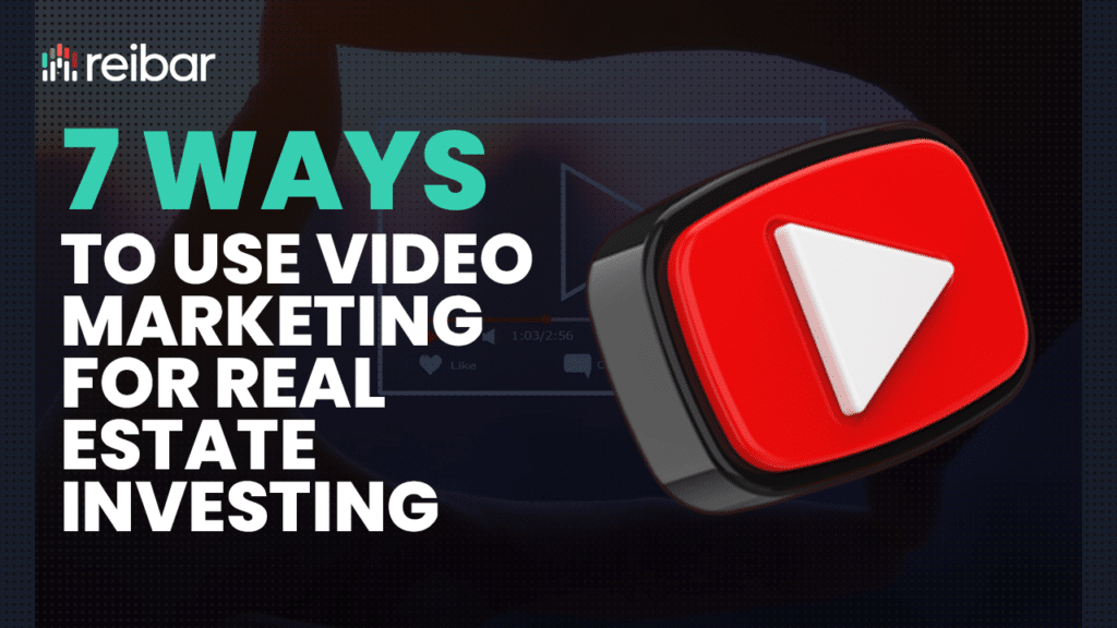 7 Ways To Use Video Marketing For Real Estate Investing