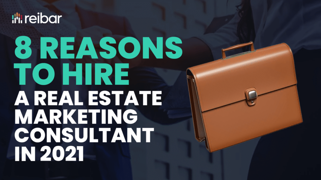 8 Reasons to Hire a Real Estate Marketing Consultant in 2021